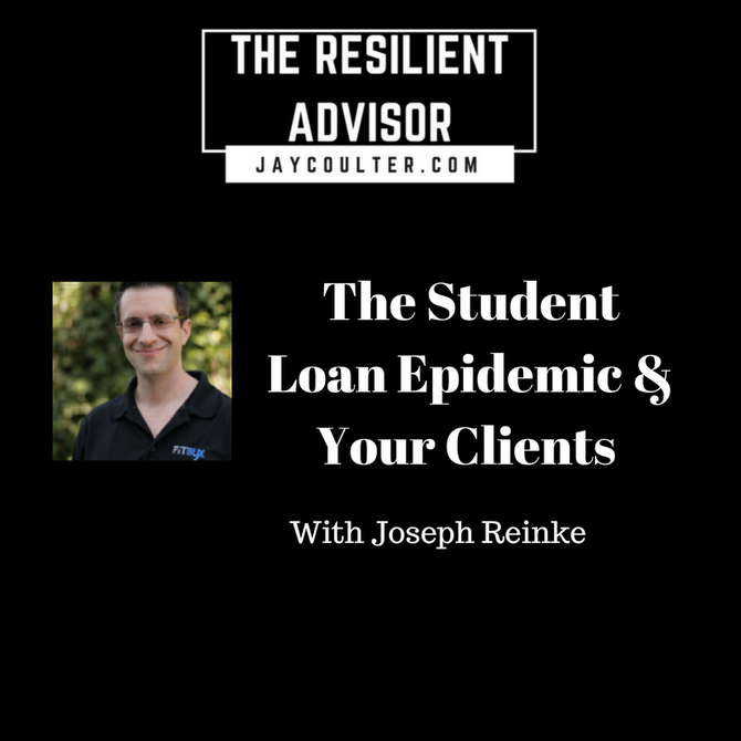 The Student Loan Epidemic & Your Clients With Joseph Reinke