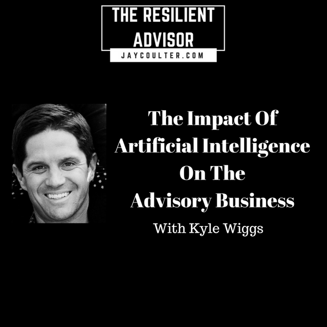 The Impact Of Artificial Intelligence On The Advisory Business With Kyle Wiggs
