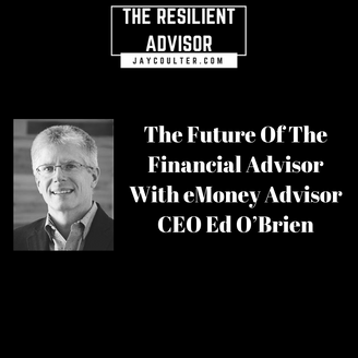 The Future Of The Financial Advisor With eMoney Advisor CEO Ed O'Brien