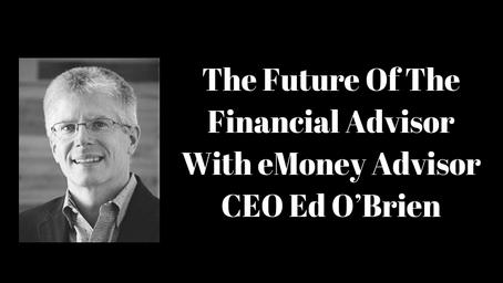 The Future Of The Financial Advisor With eMoney Advisor CEO Ed O'Brien