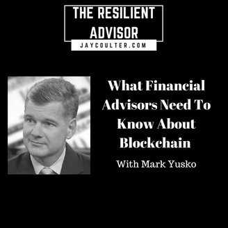 What Financial Advisors Need To Know About Blockchain With Mark Yusko