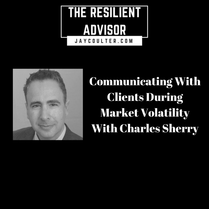 Communicating With Clients During Market Volatility With Charles Sherry