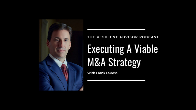 Ep 92 - Executing A Viable M&A Strategy With Frank LaRosa