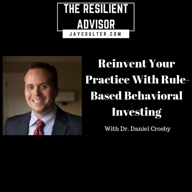 Reinvent Your Practice With Rule-Based Behavioral Investing With Dr. Daniel Crosby