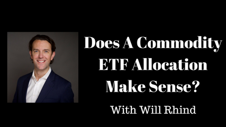 Does A Commodity ETF Allocation Make Sense? With Will Rhind of GraniteShares