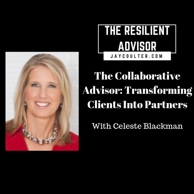 The Collaborative Advisor: Transforming Clients Into Partners With Celeste Blackman
