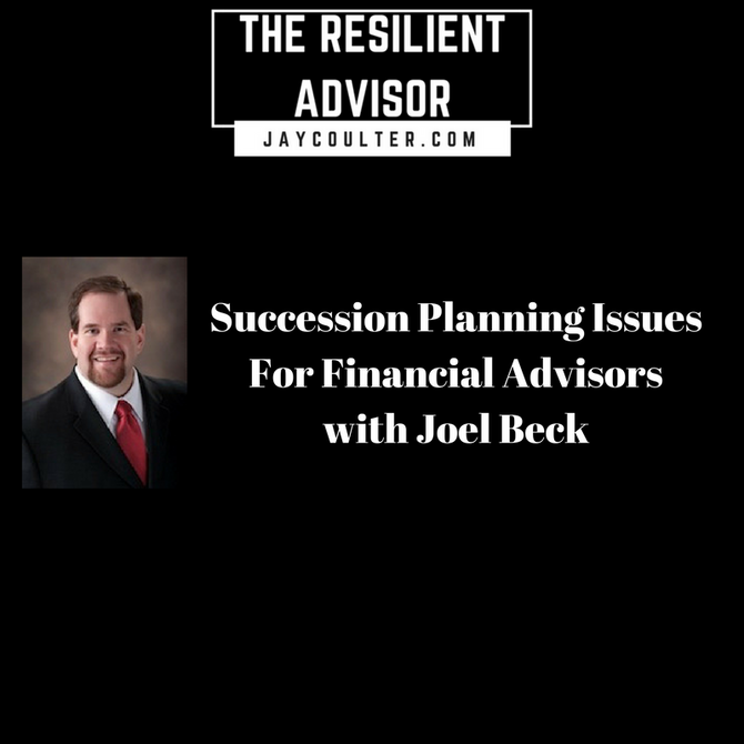 Succession Planning Issues For Financial Advisors with Joel Beck