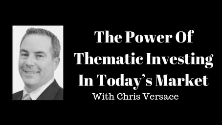 The Power Of Thematic Investing In Today's Market With Chris Versace