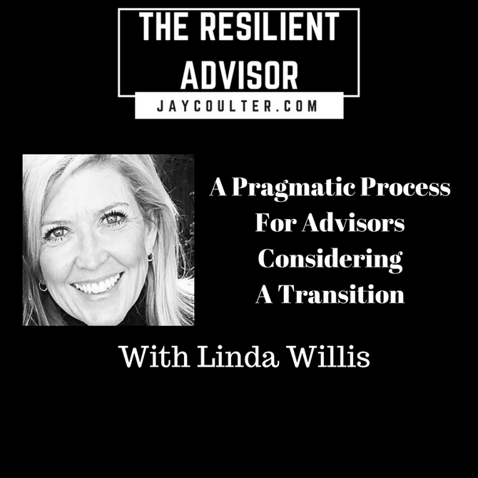 A Pragmatic Process For Advisors Considering A Transition With Linda Willis