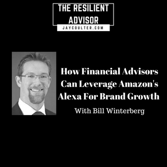 How Financial Advisors Can Leverage Amazon's Alexa For Brand Growth With Bill Winterberg