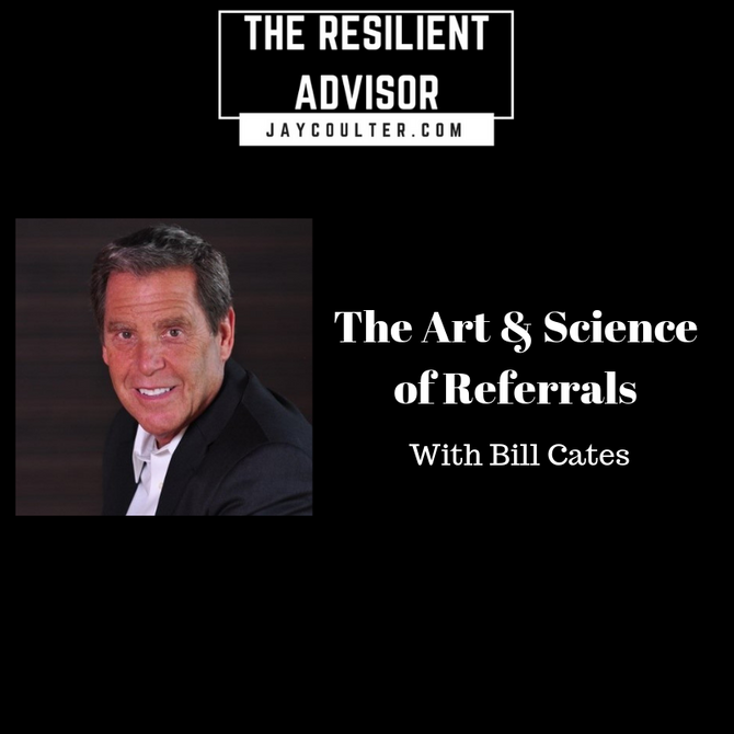 The Art & Science Of Referrals With Bill Cates