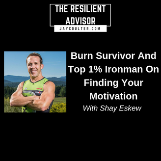 Burn Survivor And Top 1% Ironman On Finding Your Motivation With Shay Eskew