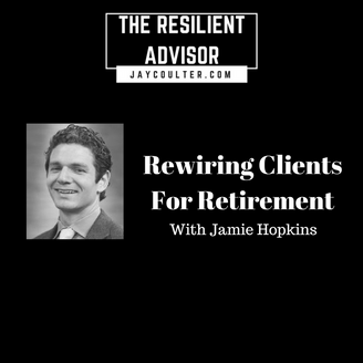 Rewiring Clients For Retirement With Professor Jamie Hopkins