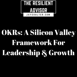 OKRs: A Silicon Valley Framework For Leadership & Growth