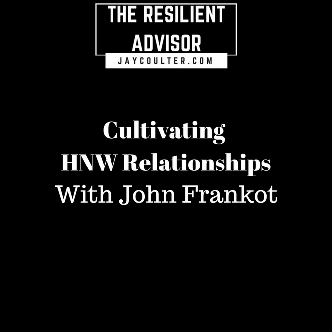 Cultivating HNW Clients With John Frankot