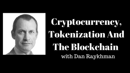 Cryptocurrency, Tokenization And The Blockchain with Dan Raykhman