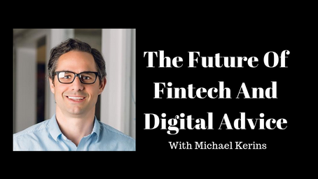 The Future Of Fintech And Digital Advice With Michael Kerins