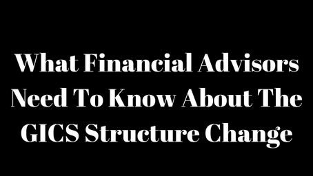 What Financial Advisors Need To Know About The GICS Structure Change