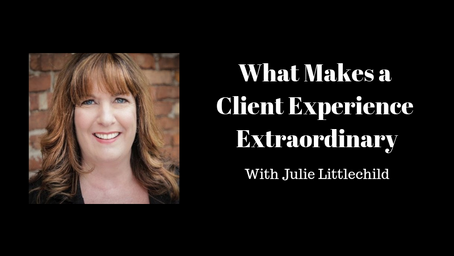 What Makes a Client Experience Extraordinary With Julie Littlechild