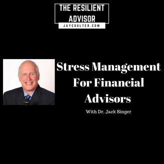 Stress Management For Financial Advisors With Dr. Jack Singer