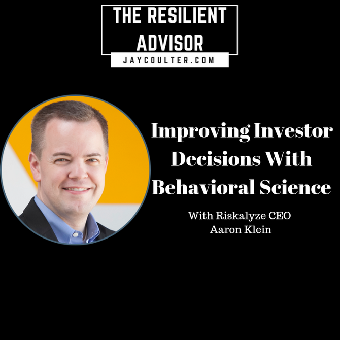 Improving Investor Decisions With Behavioral Science With Riskalyze CEO Aaron Klein