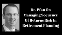Dr. Pfau On Managing Sequence Of Returns Risk In Retirement Planning