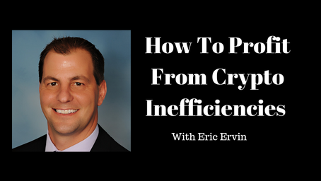 How To Profit From Crypto Inefficiencies With Eric Ervin