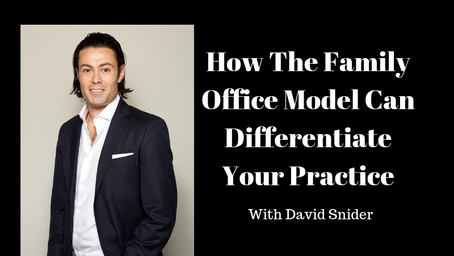 How The Family Office Model Can Differentiate Your Practice With David Snider