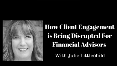 How Client Engagement is Being Disrupted For Financial Advisors With Julie Littlechild