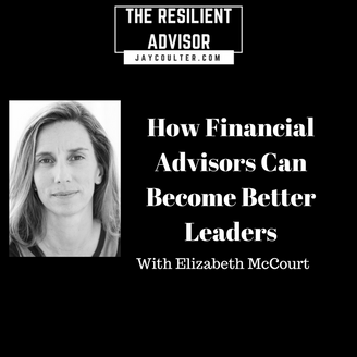 How Financial Advisors Can Become Better Leaders With Elizabeth McCourt