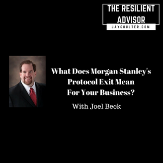 What does Morgan Stanley's Protocol exit mean for your business? With Attorney Joel Beck.