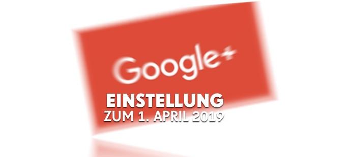 Google Plus - Einstellung zum 2.4.2019