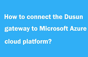 how-to-connect-dusun-gateway-to-microsof