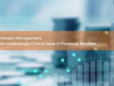 Vendor Management: An Increasingly Critical Issue in Financial Services
