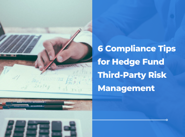 6 Compliance Tips for Hedge Fund Third-Party Risk Management