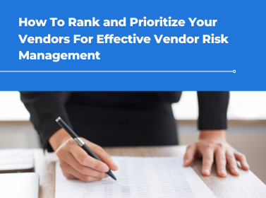 How To Rank and Prioritize Your Vendors For Effective Vendor Risk Management