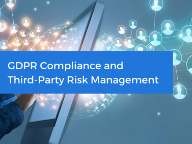 GDPR Compliance and Third-Party Risk Management