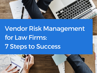 Vendor Risk Management for Law Firms: 7 Steps to Success (Updated 2021)