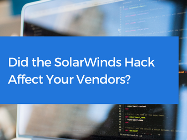 Did the SolarWinds Hack Affect Your Vendors?