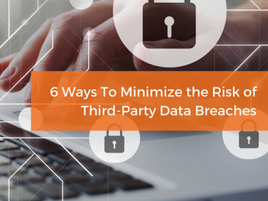 6 Ways Privva Helps Minimize the Risk of Third-Party Data Breaches