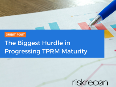 RiskRecon GUEST POST: The Biggest Hurdle in Progressing TPRM Maturity