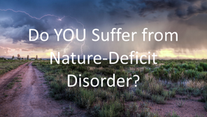 Do YOU Suffer from Nature-Deficit Disorder?