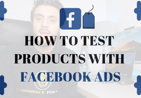 How To Test Products With Facebook Ads In 2020