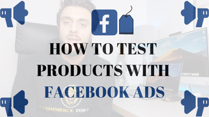 How To Test Products With Facebook Ads 2019