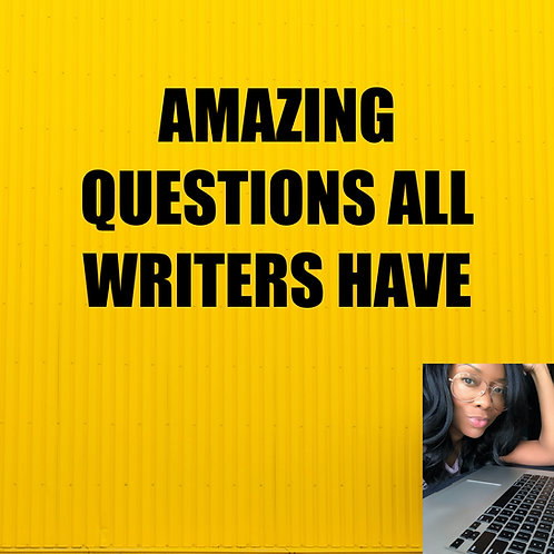 AMAZING QUESTIONS ALL WRITERS HAVE