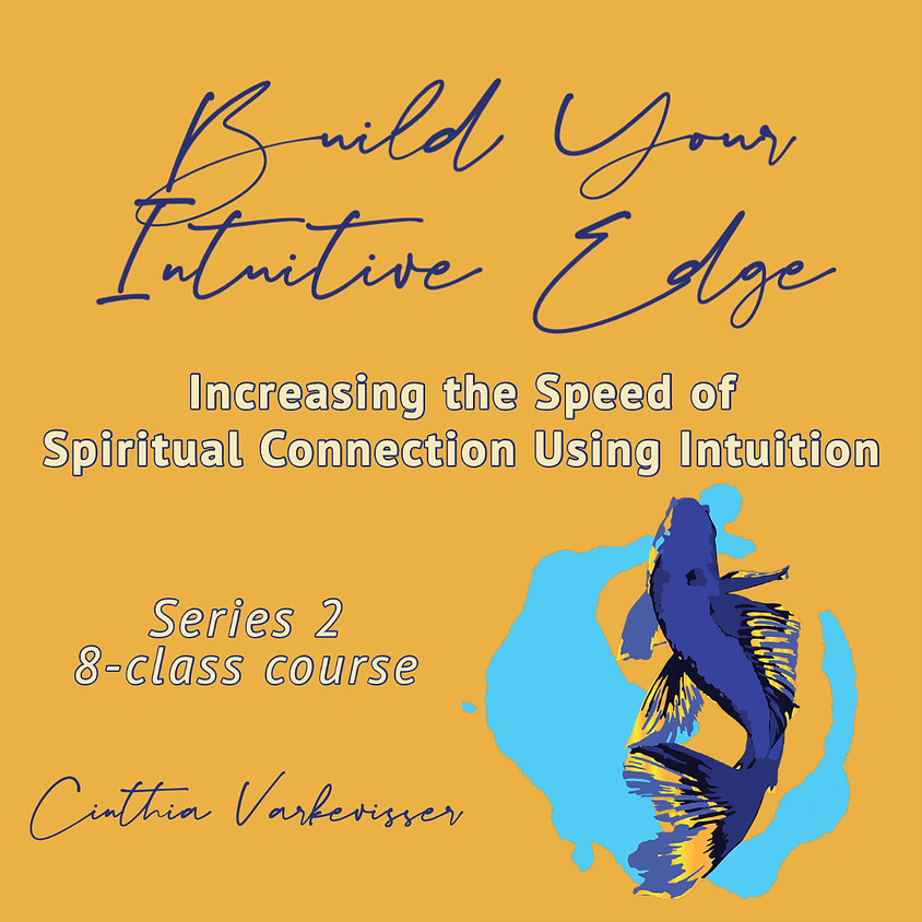 Build Your Intuitive Edge: Increasing the Speed of Spiritual Connection Using Intuition