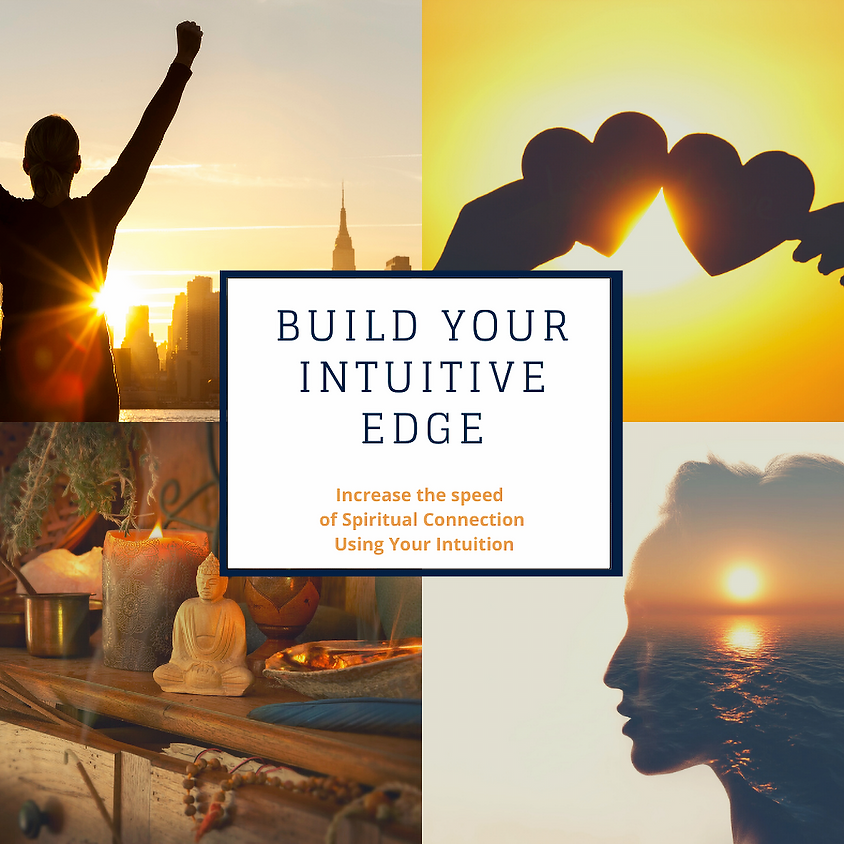 Build Your Intuitive Edge - Increasing the Speed of Spiritual Connection Using Intuition