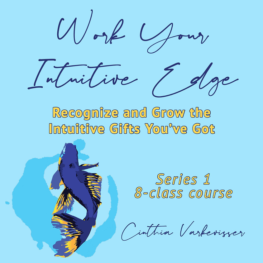 Work Your Intuitive Edge: Recognize and Grow the Intuitive Gifts You've Got