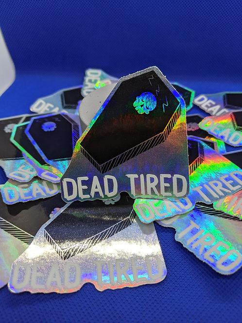 Dead Tired Holo Sticker
