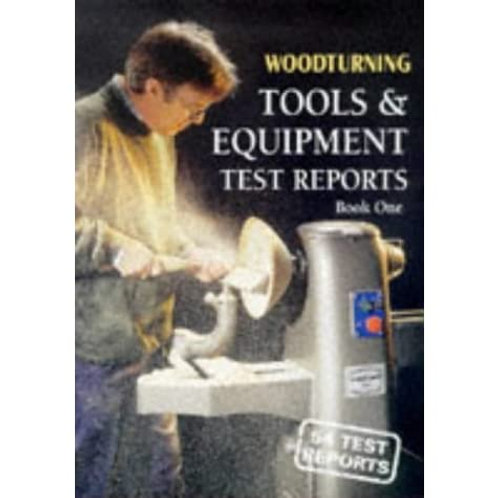 Woodturning Tools and Equipment Test Reports Book One